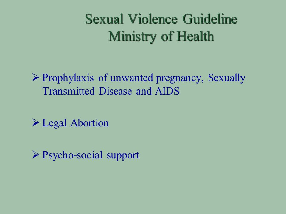 Sexual Violence Guideline Ministry of Health Prophylaxis of unwanted pregnancy, Sexually Transmitted Disease and AIDS Legal Abortion Psycho-social support