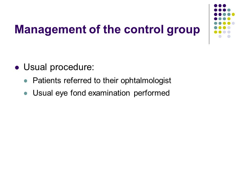Management of the control group Usual procedure: Patients referred to their ophtalmologist Usual eye fond examination performed
