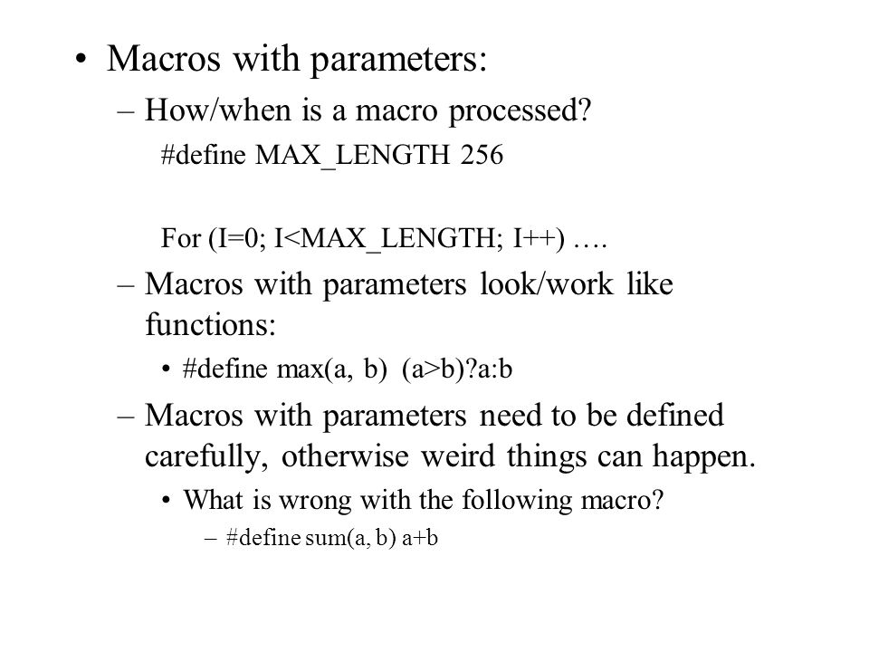 Macros with parameters: –How/when is a macro processed.