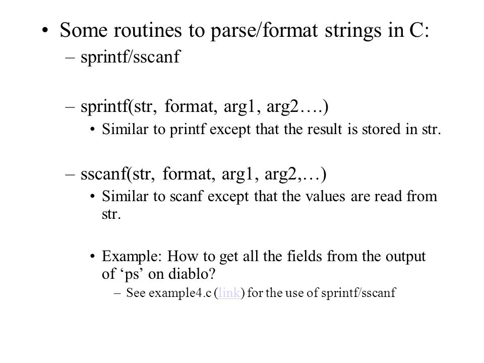 Some routines to parse/format strings in C: –sprintf/sscanf –sprintf(str, format, arg1, arg2….) Similar to printf except that the result is stored in str.
