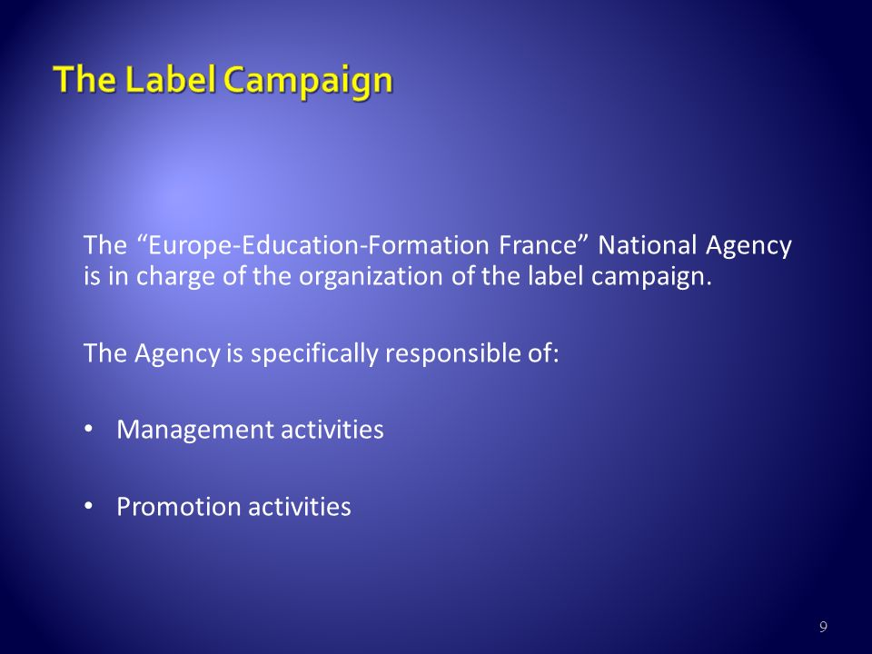 9 The Europe-Education-Formation France National Agency is in charge of the organization of the label campaign.