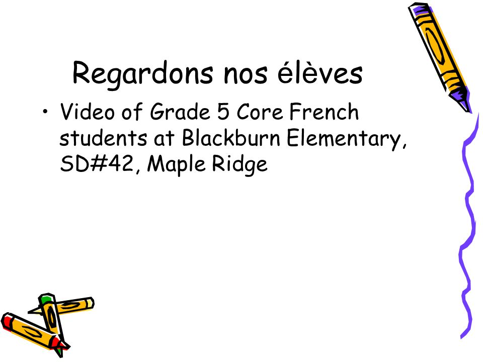 Regardons nos é l è ves Video of Grade 5 Core French students at Blackburn Elementary, SD#42, Maple Ridge