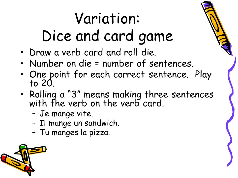 Variation: Dice and card game Draw a verb card and roll die.