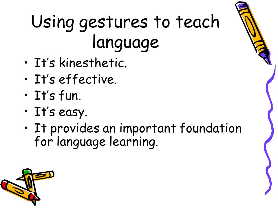 Using gestures to teach language Its kinesthetic. Its effective.