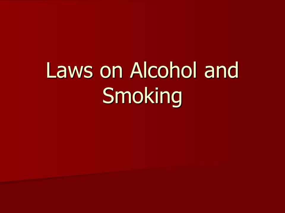Laws on Alcohol and Smoking