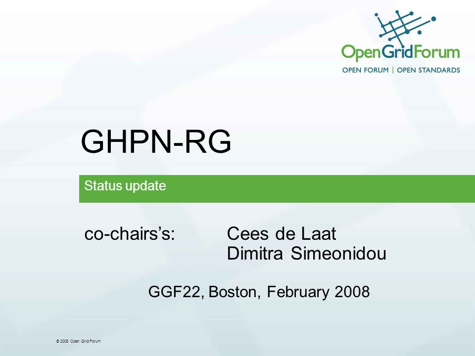 © 2006 Open Grid Forum GHPN-RG Status update co-chairss:Cees de Laat Dimitra Simeonidou GGF22, Boston, February 2008
