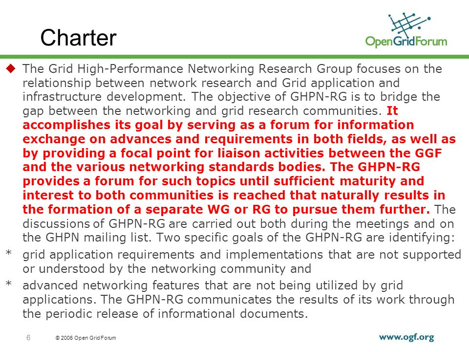© 2006 Open Grid Forum 6 Charter The Grid High-Performance Networking Research Group focuses on the relationship between network research and Grid application and infrastructure development.