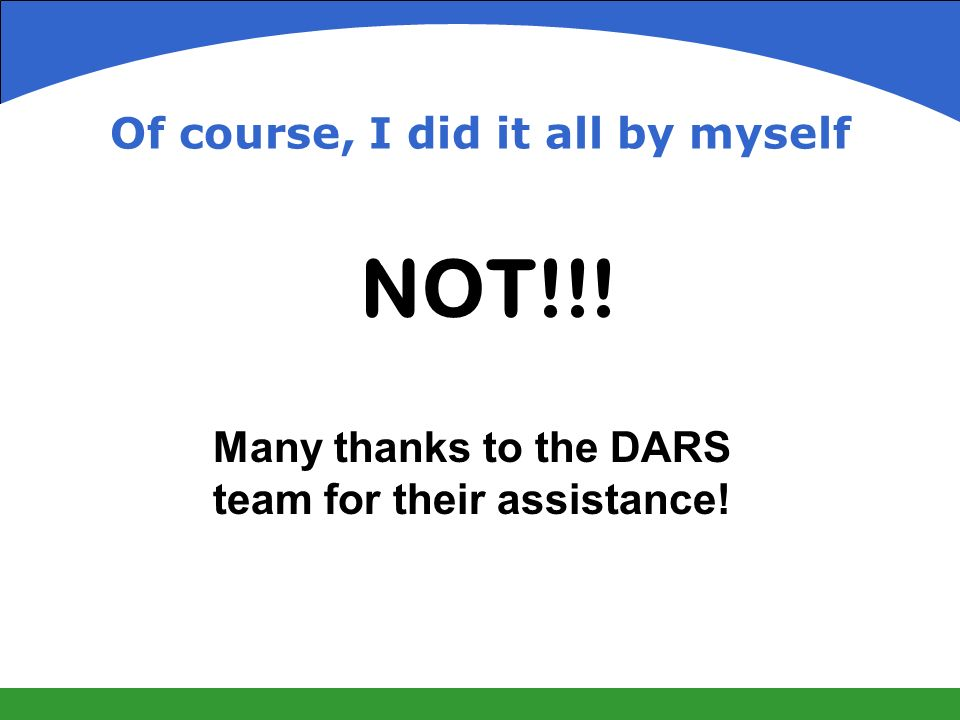 Of course, I did it all by myself NOT!!! Many thanks to the DARS team for their assistance!