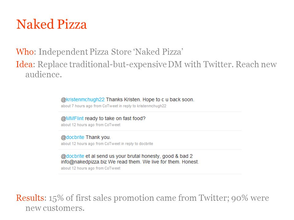 Naked Pizza Who: Independent Pizza Store Naked Pizza Idea: Replace traditional-but-expensive DM with Twitter.