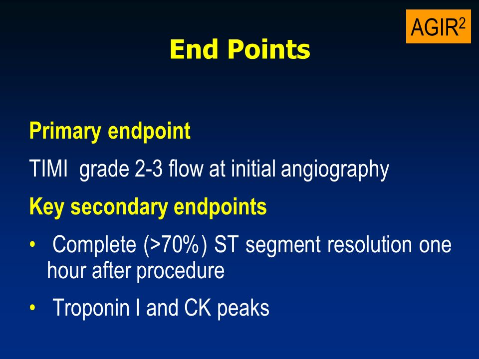 AGIR 2 End Points Primary endpoint TIMI grade 2-3 flow at initial angiography Key secondary endpoints Complete (>70%) ST segment resolution one hour after procedure Troponin I and CK peaks