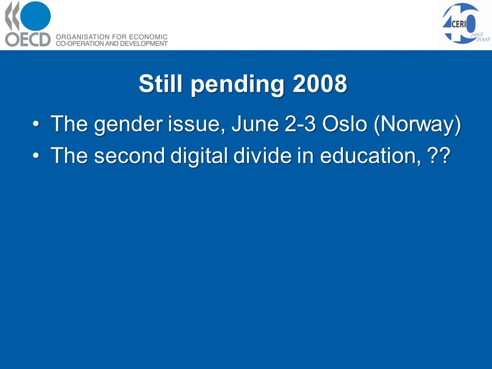 Still pending 2008 The gender issue, June 2-3 Oslo (Norway)The gender issue, June 2-3 Oslo (Norway) The second digital divide in education, The second digital divide in education,