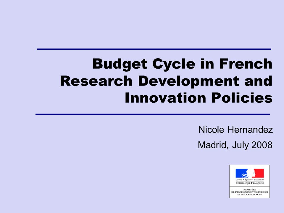 Budget Cycle in French Research Development and Innovation Policies Nicole Hernandez Madrid, July 2008