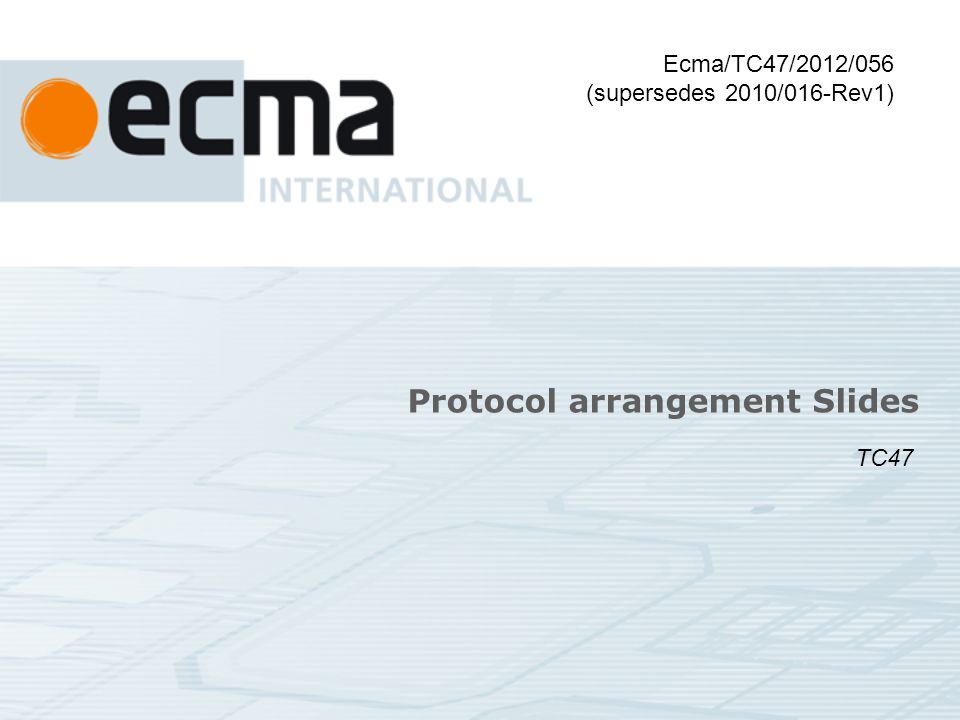 Protocol arrangement Slides Ecma/TC47/2012/056 (supersedes 2010/016-Rev1) TC47