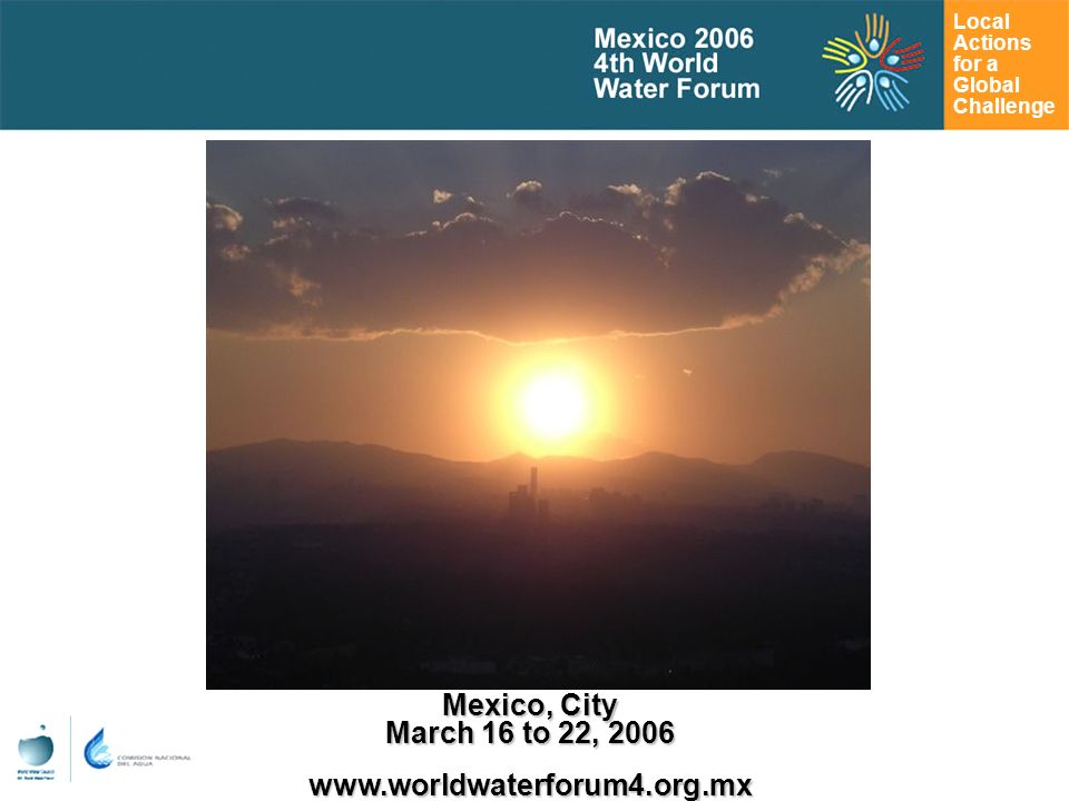 Local Actions for a Global Challenge Mexico, City March 16 to 22,