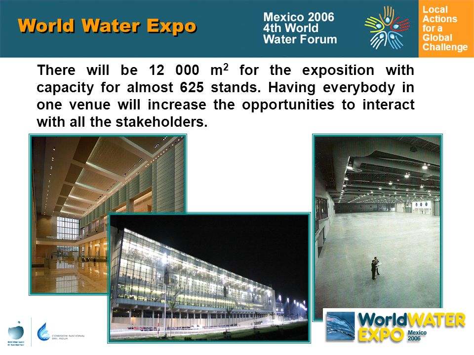Local Actions for a Global Challenge World Water Expo There will be m 2 for the exposition with capacity for almost 625 stands.