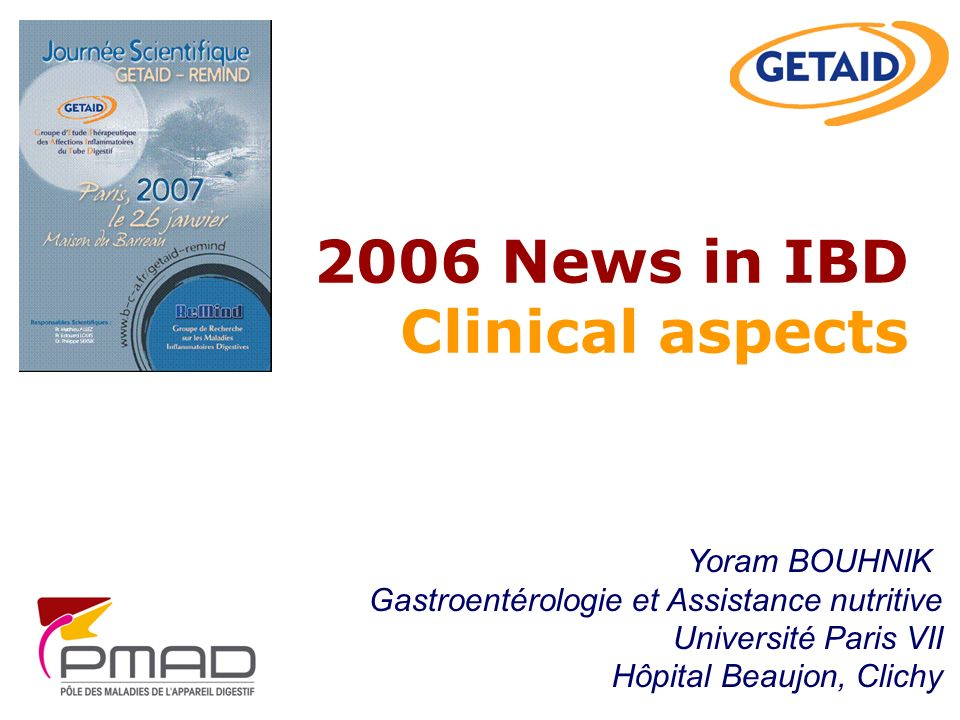 2006 News in IBD Clinical aspects Yoram BOUHNIK Gastroentérologie et Assistance nutritive Université Paris VII Hôpital Beaujon, Clichy
