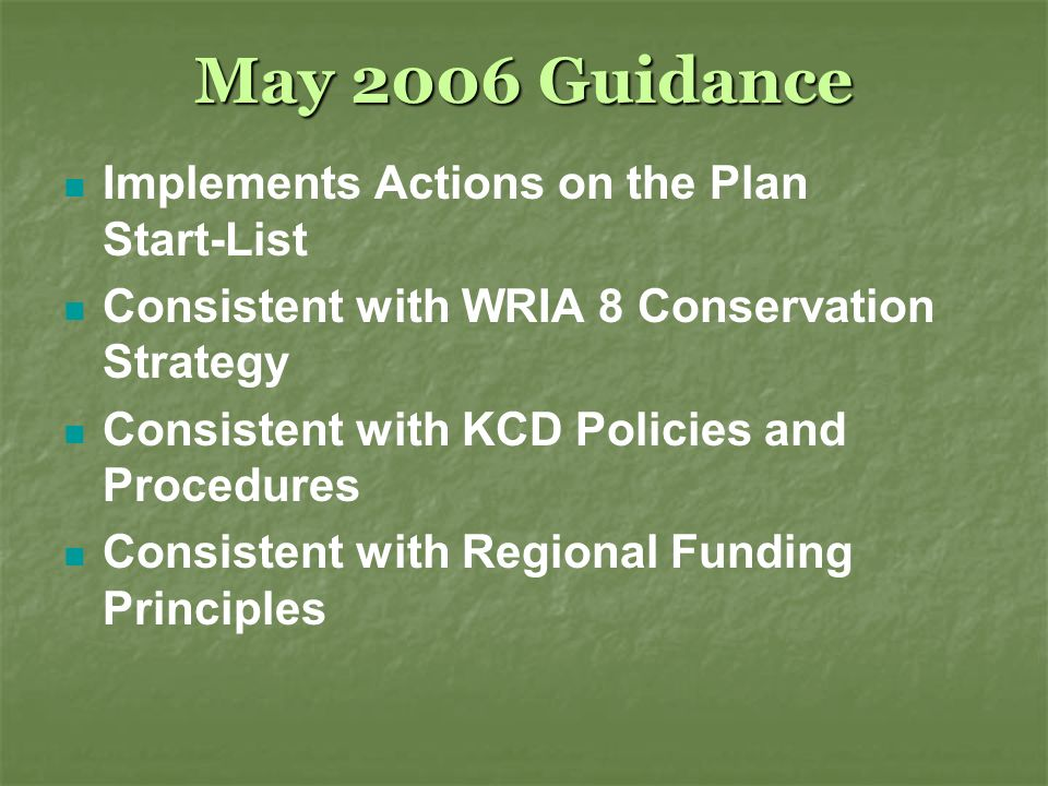 May 2006 Guidance Implements Actions on the Plan Start-List Consistent with WRIA 8 Conservation Strategy Consistent with KCD Policies and Procedures Consistent with Regional Funding Principles