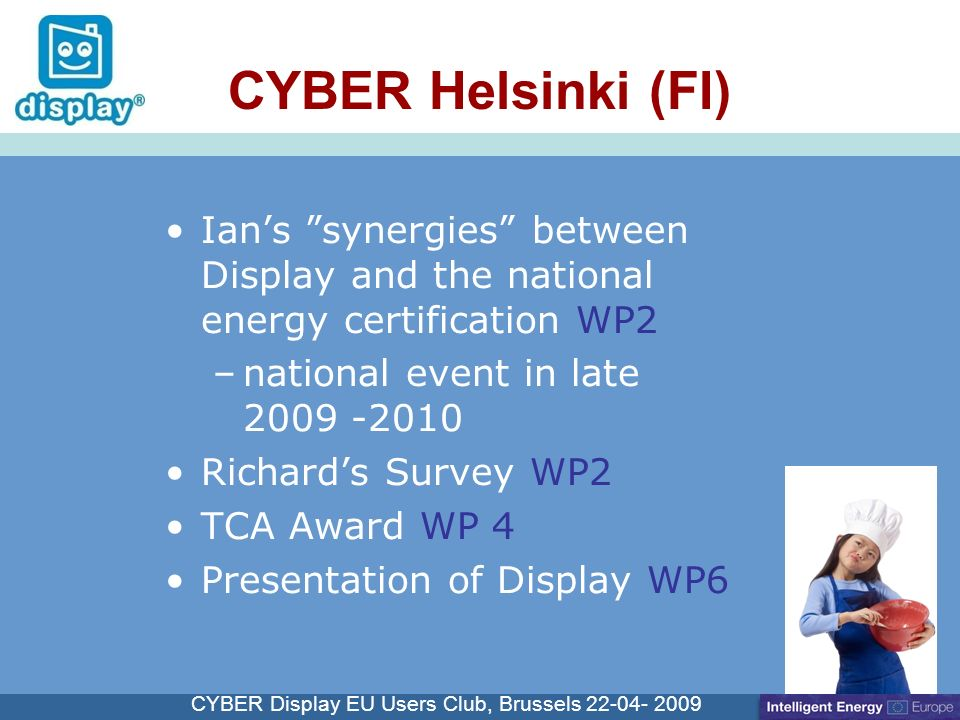 Cliquez pour modifier le style du titre CYBER Display EU Users Club, Brussels CYBER Helsinki (FI) Ians synergies between Display and the national energy certification WP2 –national event in late Richards Survey WP2 TCA Award WP 4 Presentation of Display WP6