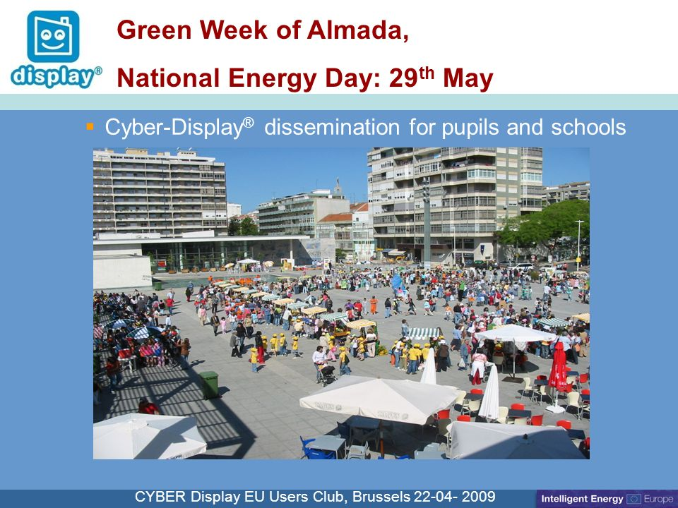 Cliquez pour modifier le style du titre CYBER Display EU Users Club, Brussels Cyber-Display ® dissemination for pupils and schools Green Week of Almada, National Energy Day: 29 th May