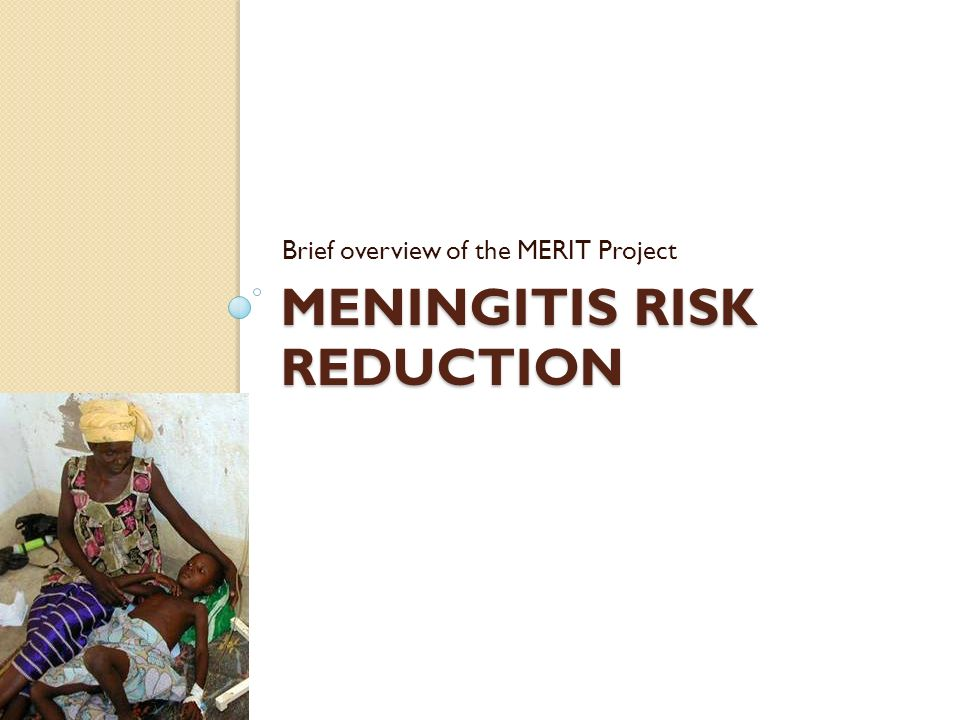 MENINGITIS RISK REDUCTION Brief overview of the MERIT Project