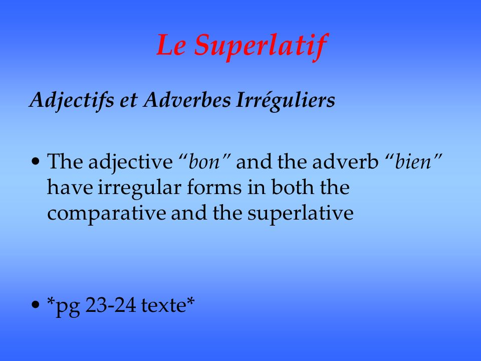 Le Superlatif Adjectifs et Adverbes Irréguliers The adjective bon and the adverb bien have irregular forms in both the comparative and the superlative *pg texte*