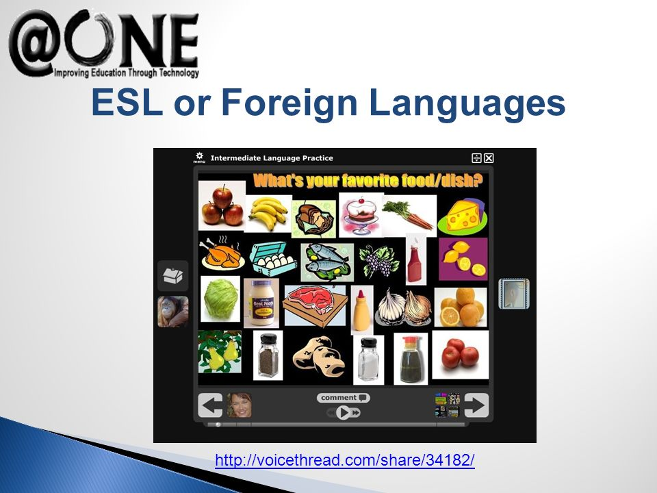 http://voicethread.com/share/34182/ ESL or Foreign Languages