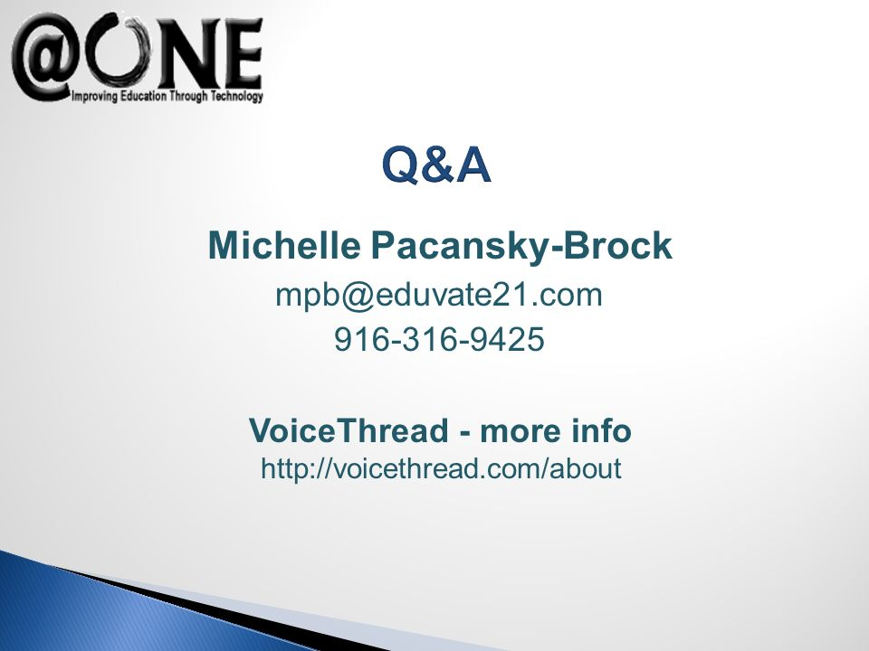 Michelle Pacansky-Brock mpb@eduvate21.com 916-316-9425 Q&A VoiceThread - more info http://voicethread.com/about