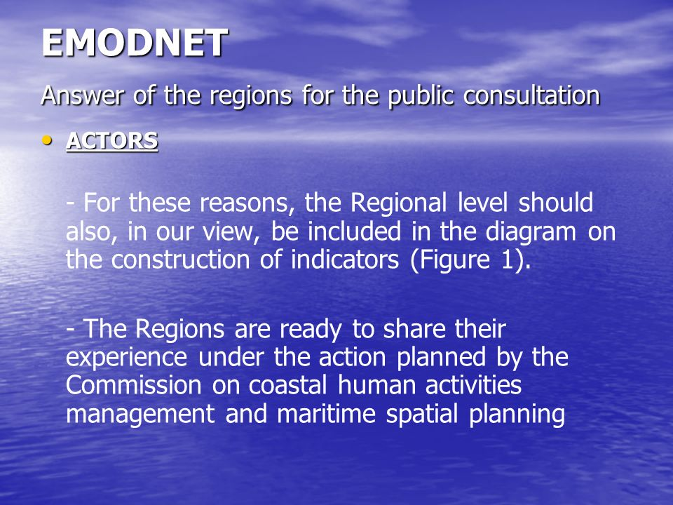 EMODNET Answer of the regions for the public consultation ACTORS ACTORS - For these reasons, the Regional level should also, in our view, be included in the diagram on the construction of indicators (Figure 1).