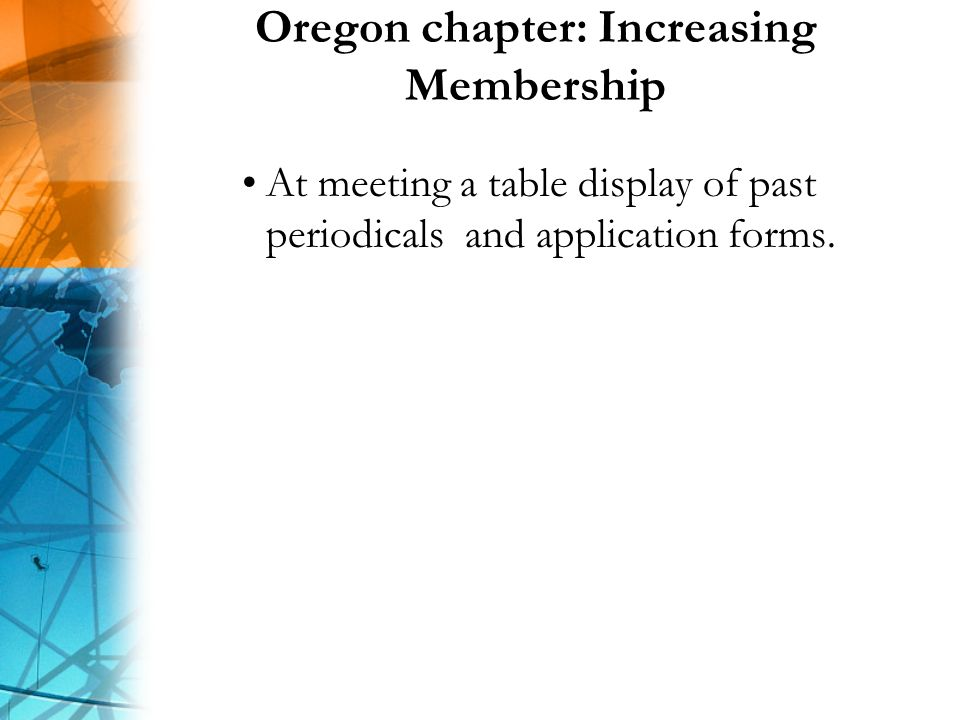 Oregon chapter: Increasing Membership At meeting a table display of past periodicals and application forms.