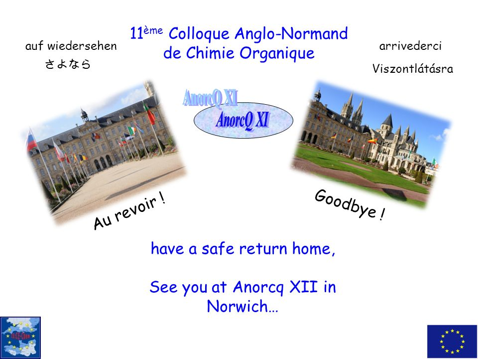 have a safe return home, See you at Anorcq XII in Norwich… 11 ème Colloque Anglo-Normand de Chimie Organique Au revoir .