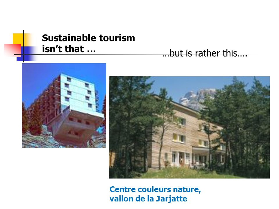 Sustainable tourism isnt that … …but is rather this…. Centre couleurs nature, vallon de la Jarjatte