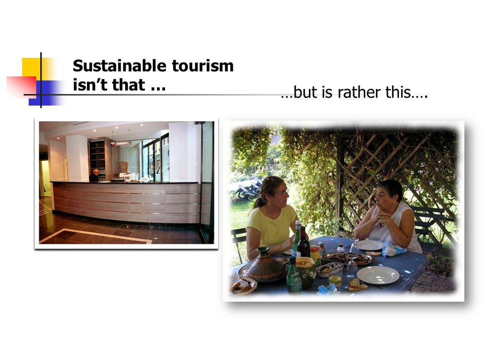 Sustainable tourism isnt that … …but is rather this….
