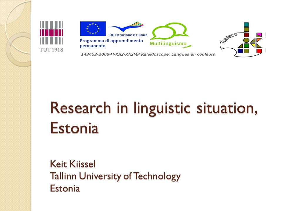 Research in linguistic situation, Estonia Keit Kiissel Tallinn University of Technology Estonia