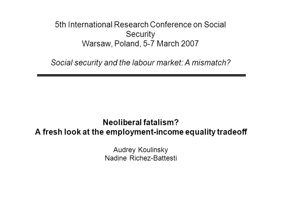 5th International Research Conference on Social Security Warsaw, Poland, 5-7 March 2007 Social security and the labour market: A mismatch.