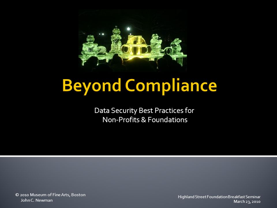 Data Security Best Practices for Non-Profits & Foundations © 2010 Museum of Fine Arts, Boston John C.