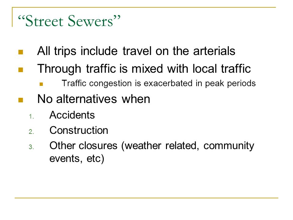 Street Sewers All trips include travel on the arterials Through traffic is mixed with local traffic Traffic congestion is exacerbated in peak periods No alternatives when 1.