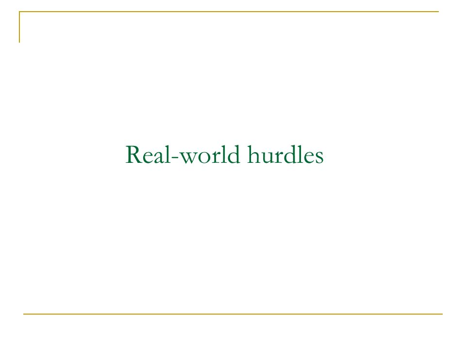 Real-world hurdles