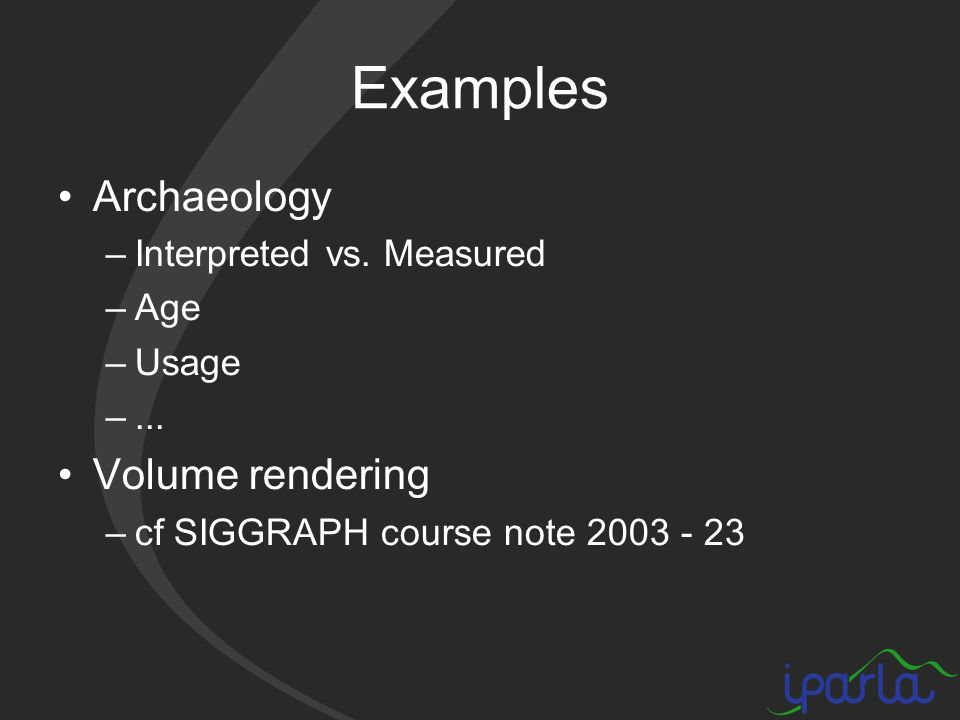 Examples Archaeology –Interpreted vs. Measured –Age –Usage –...