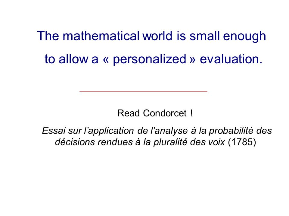 The mathematical world is small enough to allow a « personalized » evaluation.