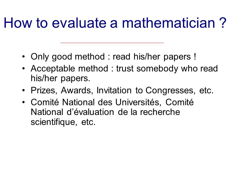 How to evaluate a mathematician . Only good method : read his/her papers .
