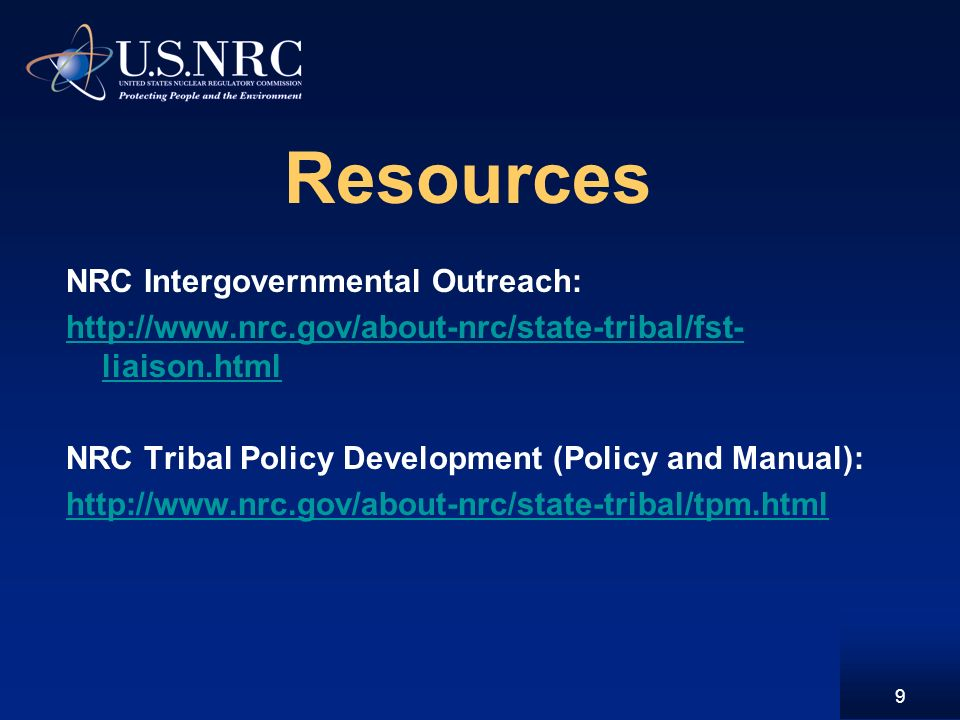 Resources NRC Intergovernmental Outreach:   liaison.html NRC Tribal Policy Development (Policy and Manual):   9