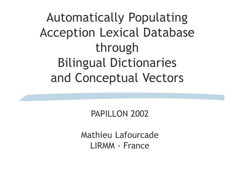 Automatically Populating Acception Lexical Database through Bilingual Dictionaries and Conceptual Vectors PAPILLON 2002 Mathieu Lafourcade LIRMM - France