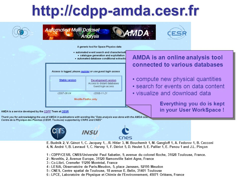 AMDA is an online analysis tool connected to various databases compute new physical quantities search for events on data content visualize and download data AMDA is an online analysis tool connected to various databases compute new physical quantities search for events on data content visualize and download data Everything you do is kept in your User WorkSpace .