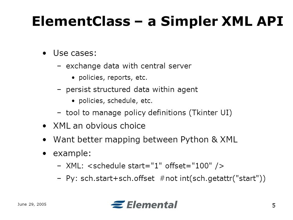 June 29, ElementClass – a Simpler XML API Use cases: –exchange data with central server policies, reports, etc.