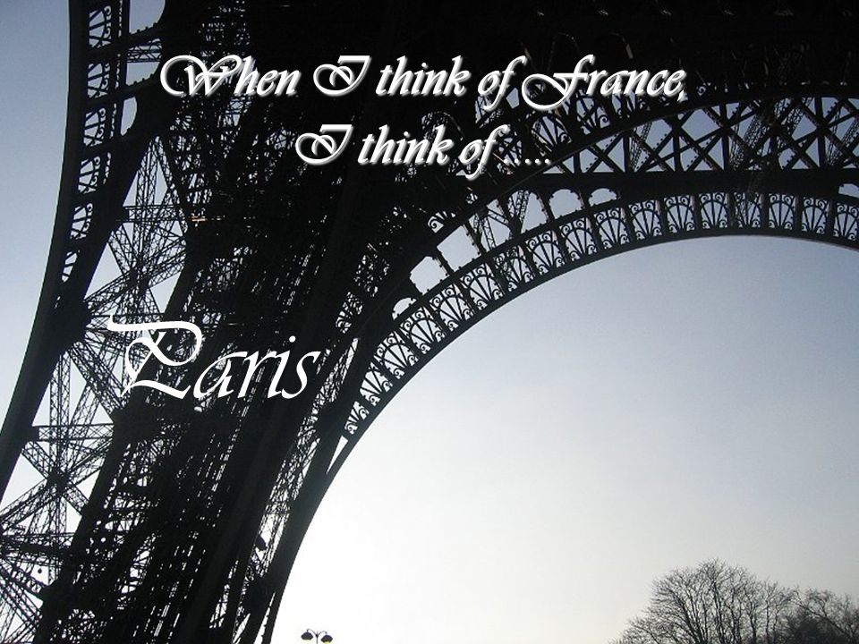 When I think of France, I think of..... Paris