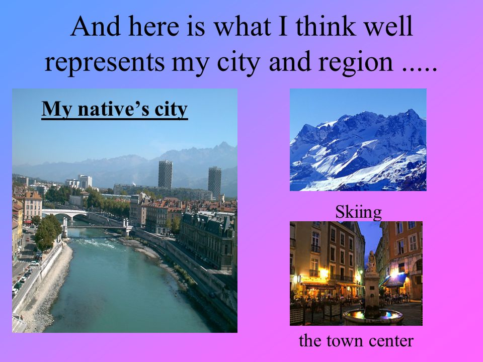And here is what I think well represents my city and region.....