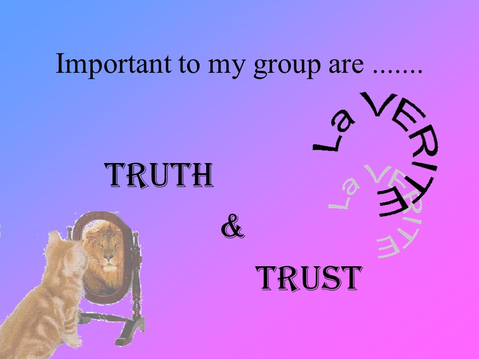 Important to my group are Truth & Trust