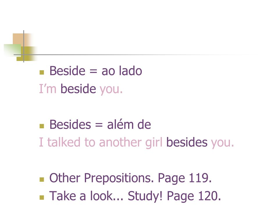 Beside = ao lado Im beside you. Besides = além de I talked to another girl besides you.