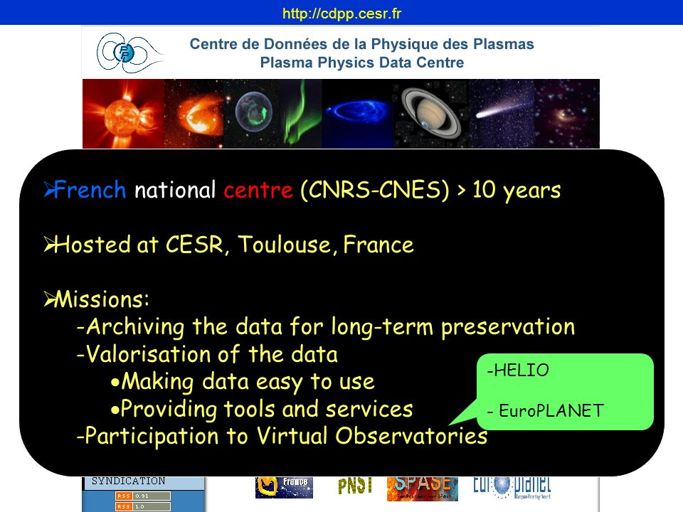 French national centre (CNRS-CNES) > 10 years Hosted at CESR, Toulouse, France Missions: -Archiving the data for long-term preservation -Valorisation of the data ·Making data easy to use ·Providing tools and services -Participation to Virtual Observatories   -HELIO - EuroPLANET