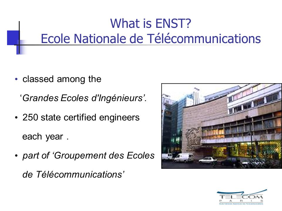 What is ENST. Ecole Nationale de Télécommunications classed among the Grandes Ecoles d Ingénieurs.